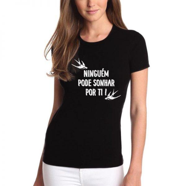T-shirt Ninguém pode sonhar por ti!. T-Shirts para Mulher com visual contemporâneo.