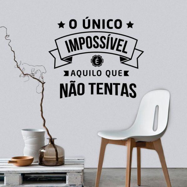 O único impossível é aquilo que não tentas, autocolante decorativo de parede